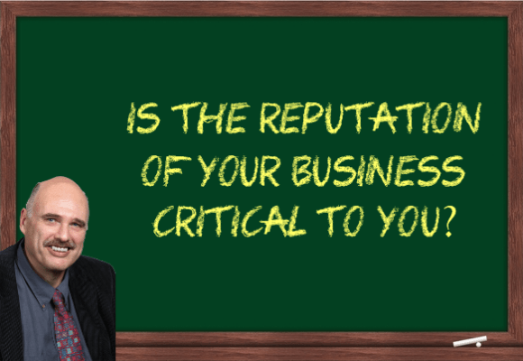 Is the reputation of your business critical to you?