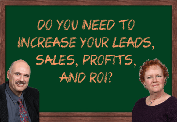 Do you need to increase your leads, sales, profits, and ROI?